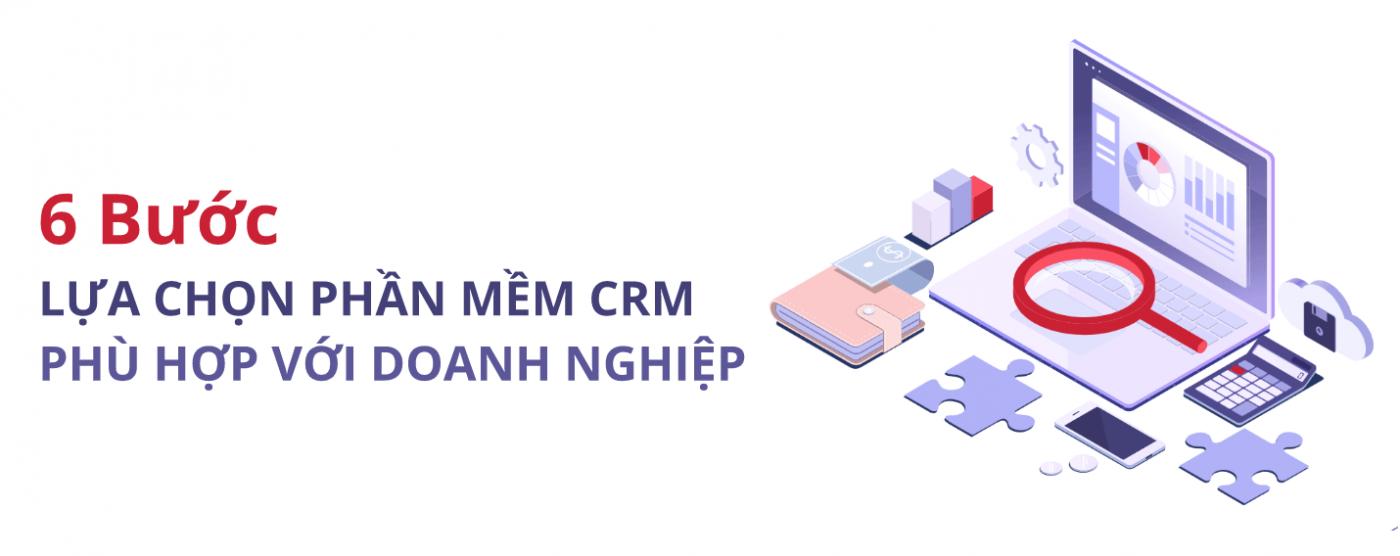 06 bước giúp doanh nghiệp lựa chọn phần mềm CRM phù hợp